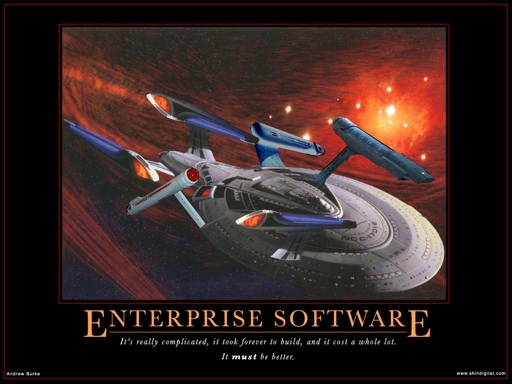 Enterprise Software: It's Really Complicated, It Took Forever to Build, and It Cost a Whole Lot.  It MUST be better!